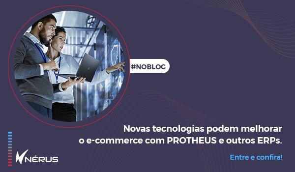 Novas tecnologias podem melhorar o e-commerce com PROTHEUS e outros ERPs