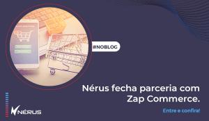 Nerus Fecha parceria com a Zap Commerce