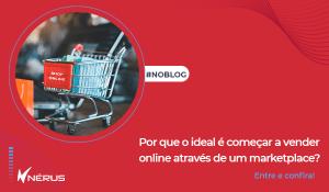 Por que é ideal começar a vender online via marketplace?