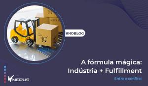 A fórmula mágica: Indústria + Fulfillment